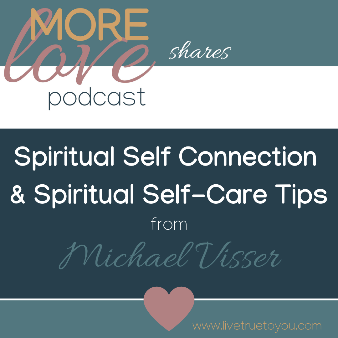 Spiritual Self Connection & Spiritual Self-Care Tips from Michael Visser