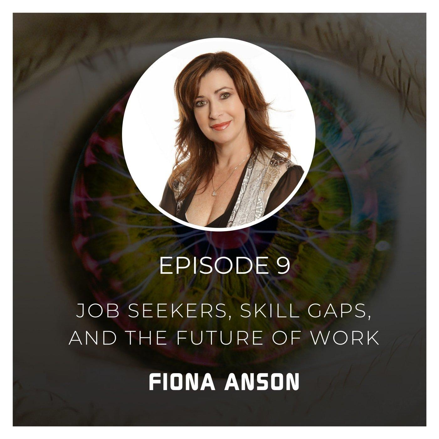 Job Seekers, Skill Gaps, and the Future of Work with Fiona Anson - Episode 9